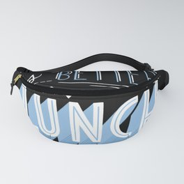 Everything is better after lunch Fanny Pack