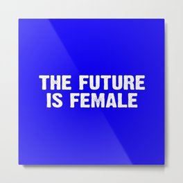 The Future Is Female - Blue and White Metal Print