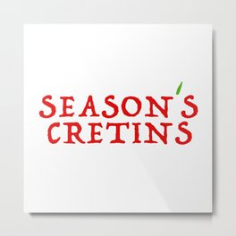 season`s cretins Metal Print