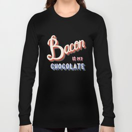 Bacon is my chocolate hand lettering typography modern poster design Long Sleeve T-shirt