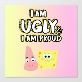 I am Ugly & I am Proud Canvas Print