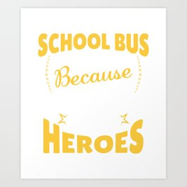 School Bus Driver Because Even Students Need Heroes Art Print