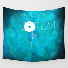 My flower is Lorem Wall Tapestry