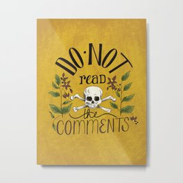Do Not Read the Comments Metal Print