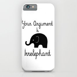 Your Argument Is Irrelephant iPhone Case