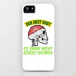 """""""Der Arzt Sagt Es Kann Nicht Geheilt Werden"""" Which Means """"The doctor says it can't be healed"""" iPhone Case"""