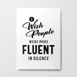 I Wish More People Were Fluent In Silence Funny Gifts Metal Print