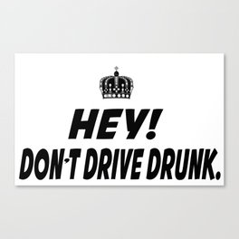 Don't Drive Drunk Canvas Print