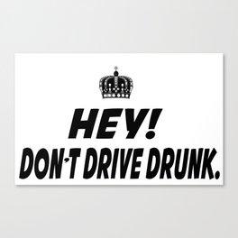 Don't Drive Drunk Canvas Print