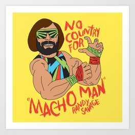 NO COUNTRY FOR MACHO MAN Art Print
