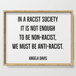 In a racist society it is not enough to be non-racist, we must be anti-racist. Serving Tray