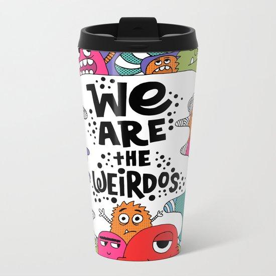 we are the weirdos Metal Travel Mug