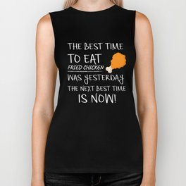 Best Time to Eat Fried Chicken was yesterday Next Best Time Is NOW! Funny Food Gift Biker Tank