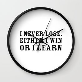 I never lose. Either I win or I learn - Motivational quote Wall Clock