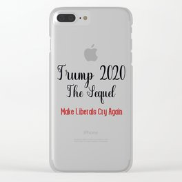 Trump 2020 The Sequel Make Liberals Cry Again Clear iPhone Case