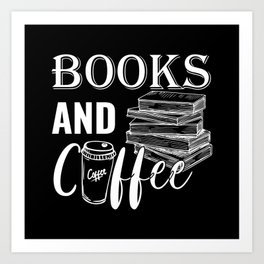 Books and Coffee All i Need Books Lovers Gift Art Print