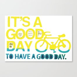 It's A Good Day Too Canvas Print