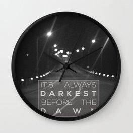 it's always darkest before the dawn. Wall Clock