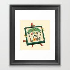 EMBRACE what you LOVE Framed Art Print