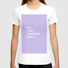 GET THEM PRONOUNS RIGHT ! T-shirt