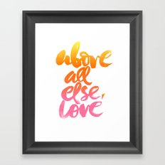 ABOVE ALL ELSE, LOVE Framed Art Print