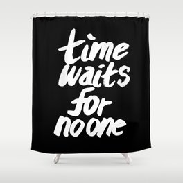Time Waits For No One Shower Curtain
