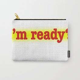 I'm ready Carry-All Pouch