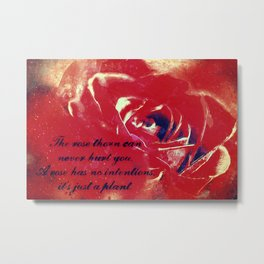The rose thorn can never hurt you... Metal Print