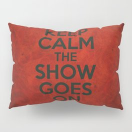 Keep Calm the Show Goes On Pillow Sham