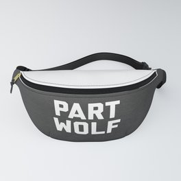 Part Wolf Funny Quote Fanny Pack
