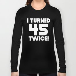 I Turned 45 Twice 90th Birthday Long Sleeve T-shirt