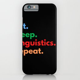 Eat. Sleep. Linguistics. Repeat. iPhone Case