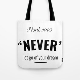 Never Let Go of Your Dream Tote Bag