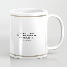 """""""I do what is mine to do: the rest does not disturb me."""" — Marcus Aurelius Coffee Mug"""