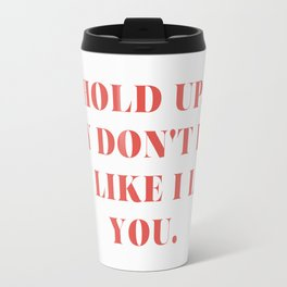 """Bey / Hold Up / """"Hold Up, They Don't Love You Like I Love You"""" Travel Mug"""