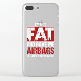 I'm Not Fat God Gave Me Airbags Because I'm Precious Clear iPhone Case