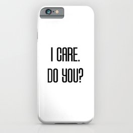 I Care. Do You? iPhone Case