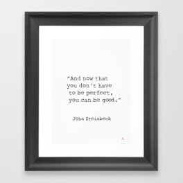 "Quote ""And now that you don't have to be perfect, you can be good."" Framed Art Print"