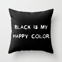 Black is my happy color Throw Pillow