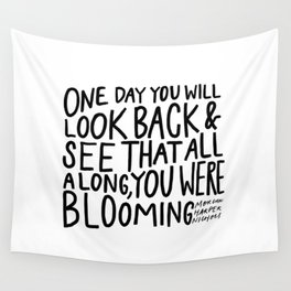 One day you will look back and see that all along, you were blooming Wall Tapestry