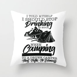 Camping - Stop Drinking When Camping Throw Pillow