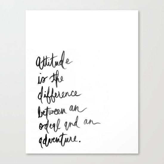 Attitude is the difference between an adventure and an ordeal  Canvas Print