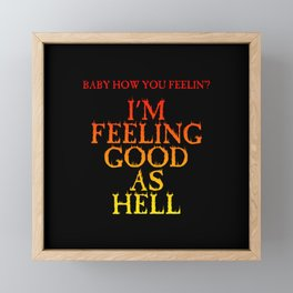 Baby how you felling'? Feeling good as hell (printed on back) Framed Mini Art Print