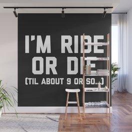 Ride Or Die Funny Saying Wall Mural