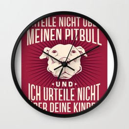 Do not judge by my Pit Bull and I do not judge about your children Wall Clock