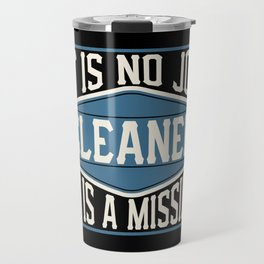 Cleaner  - It Is No Job, It Is A Mission Travel Mug