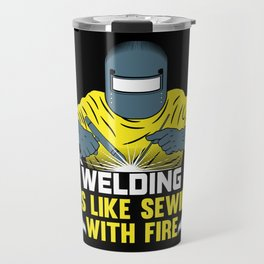 Welding: It's like Sewing with Fire Travel Mug