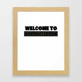 Welcome To Weirdmageddon Framed Art Print