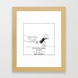it's the chase that matters. Framed Art Print