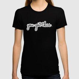 You Got This. T-shirt